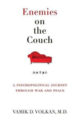 Enemies on the Couch by Vamik D. Volkan