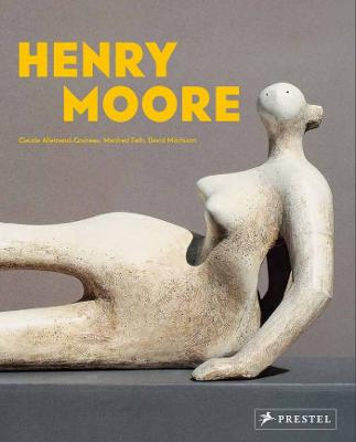 Henry Moore: From the Inside Out by Claude Allemand-Cosneau