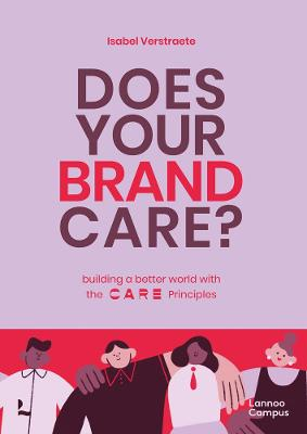 Does Your Brand Care: Building a Better World. The C A R E-principles by Isabel Verstraete