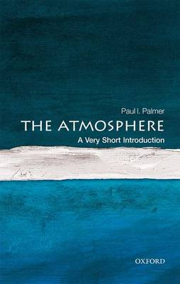 The Atmosphere: A Very Short Introduction by Paul I. Palmer