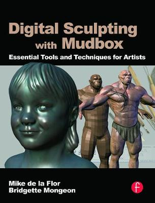 Digital Sculpting with Mudbox by Mike de la Flor