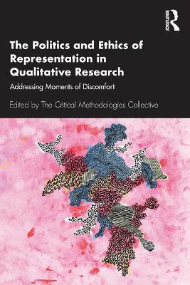 The Politics and Ethics of Representation in Qualitative Research: Addressing Moments of Discomfort by The Critical Methodologies Collective