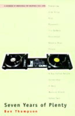 Seven Years of Plenty: Handbook of Irrefutable Pop Greatness, 1991-98 by Ben Thompson