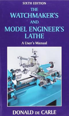 The Watchmaker's and Model Engineer's Lathe by Donald de Carle