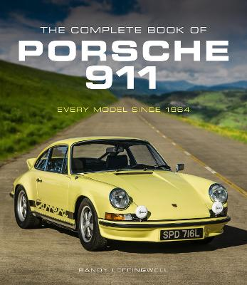 The Complete Book of Porsche 911: Every Model Since 1964 by Randy Leffingwell