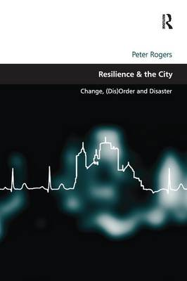 Resilience & the City by Peter Rogers