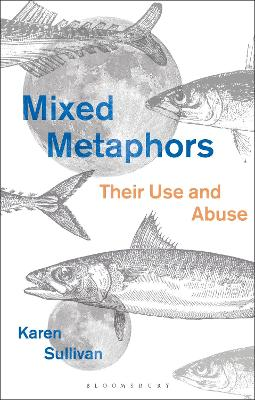 Mixed Metaphors: Their Use and Abuse by Dr Karen Sullivan