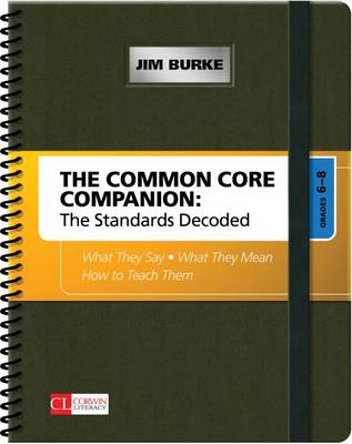 The Common Core Companion: The Standards Decoded, Grades 6-8: What They Say, What They Mean, How to Teach Them by James R. Burke