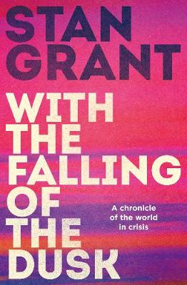 With the Falling of the Dusk by Stan Grant
