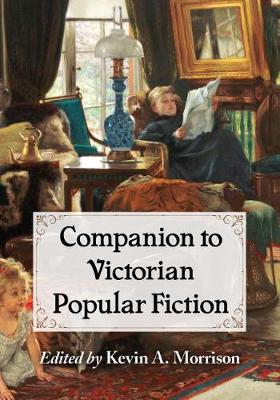 Companion to Victorian Popular Fiction by Kevin A. Morrison
