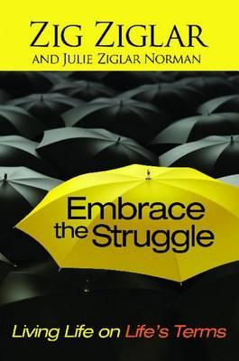 Embrace the Struggle by Zig Ziglar