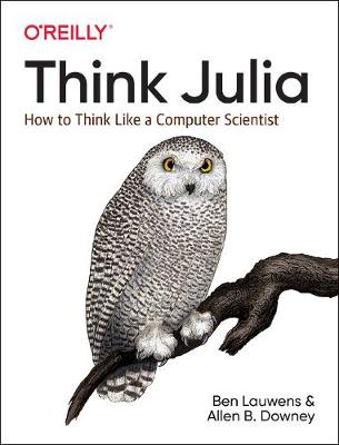 Think Julia: How to Think Like a Computer Scientist by Ben Lauwens