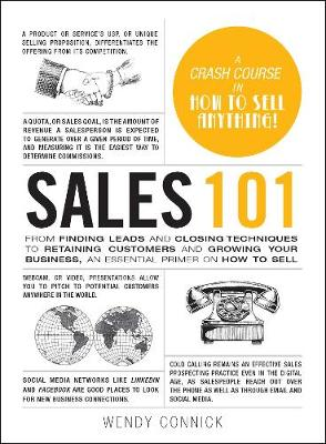 Sales 101: From Finding Leads and Closing Techniques to Retaining Customers and Growing Your Business, an Essential Primer on How to Sell by Wendy Connick