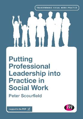 Putting Professional Leadership into Practice in Social Work by Peter Scourfield