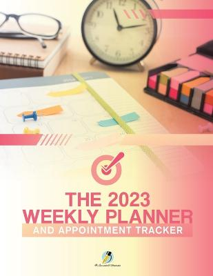 The 2023 Weekly Planner and Appointment Tracker by Journals and Notebooks