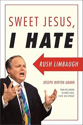 Sweet Jesus, I Hate Rush Limbaugh by Joseph Minton Amann