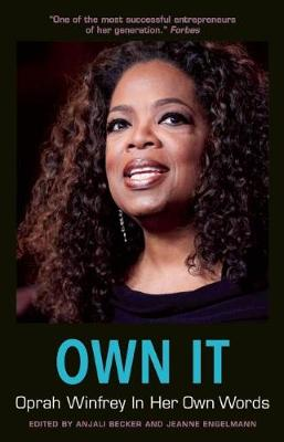 Own It: Oprah Winfrey In Her Own Words by Anjali Becker