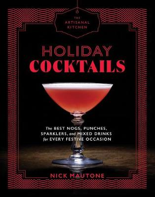 The Artisanal Kitchen: Holiday Cocktails by Nick Mautone