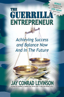 Guerrilla Entrepreneur: Achieving Success and Balance Now and in the Future by Jay Conrad Levinson