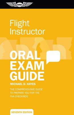 Flight Instructor Oral Exam Guide by Michael D. Hayes