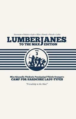 Lumberjanes To The Max Vol. 3  Vol. 3 by Shannon Watters
