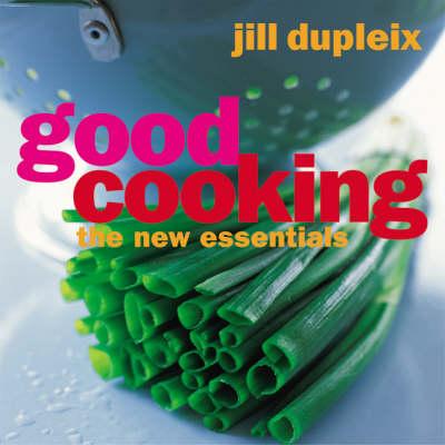 Good Cooking: The New Basics by Jill Dupleix