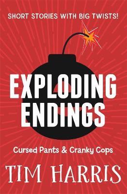 Exploding Endings 3: Cursed Pants & Cranky Cops by Tim Harris