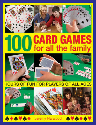 100 Card Games for All the Family by Jeremy Harwood