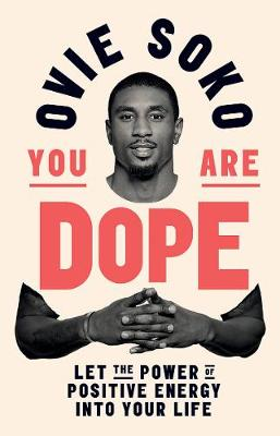 You Are Dope: Let the power of positive energy into your life by Ovie Soko