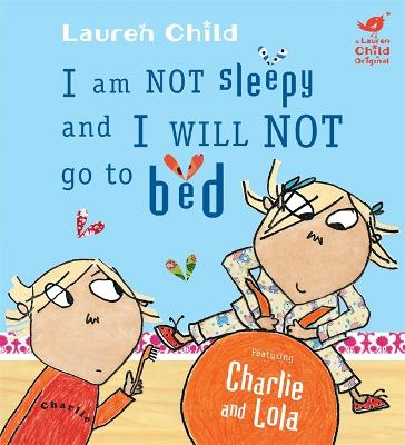 Charlie and Lola: I Am Not Sleepy and I Will Not Go to Bed book