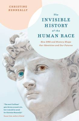 The Invisible History of the Human Race: How DNA and History Shape Our Identities and Our Futures book