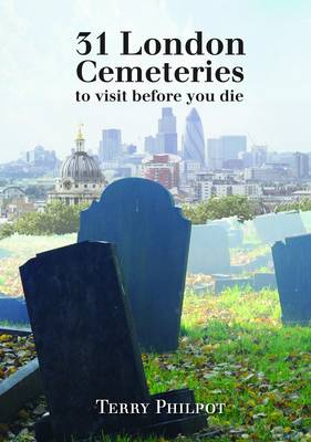 31 London Cemeteries to Visit Before You Die by Terry Philpot