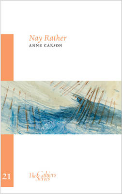 Nay Rather by Anne Carson
