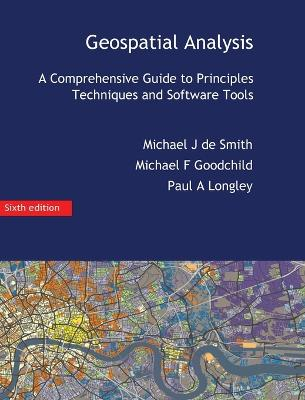 Geospatial Analysis: A Comprehensive Guide by Michael J De Smith