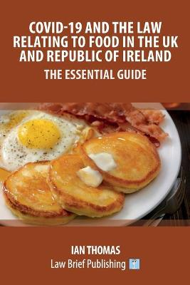 Covid-19 and the Law Relating to Food in the UK and Republic of Ireland - The Essential Guide by Ian Thomas