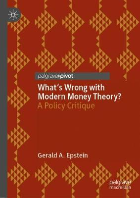What's Wrong with Modern Money Theory?: A Policy Critique by Gerald A. Epstein
