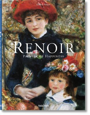 Renoir, Painter of Happiness by Gilles Neret