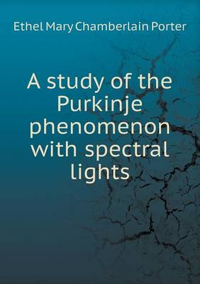A Study of the Purkinje Phenomenon with Spectral Lights by Ethel Mary Chamberlain Porter