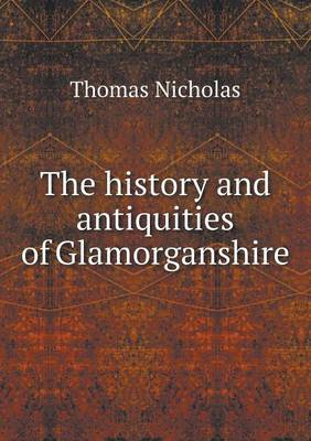 The History and Antiquities of Glamorganshire by Thomas Nicholas