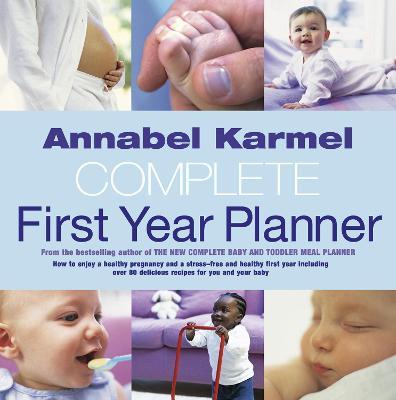 Annabel Karmel's Complete First Year Planner by Annabel Karmel
