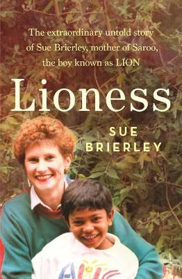 Lioness: The extraordinary untold story of Sue Brierley, mother of Saroo, the boy known as LION book
