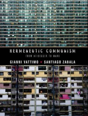 Hermeneutic Communism: From Heidegger to Marx by Gianni Vattimo