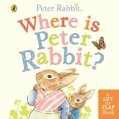 Where is Peter Rabbit?: Lift the Flap Book by Beatrix Potter