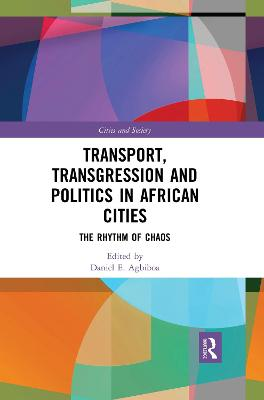 Transport, Transgression and Politics in African Cities: The Rhythm of Chaos book