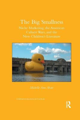The The Big Smallness: Niche Marketing, the American Culture Wars, and the New Children s Literature by Michelle Ann Abate