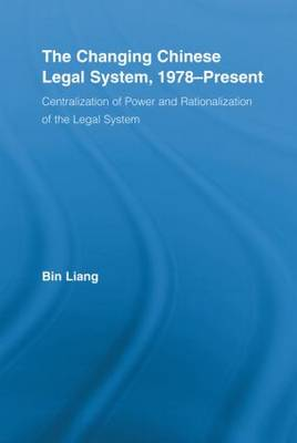 The Changing Chinese Legal System, 1978-Present: Centralization of Power and Rationalization of the Legal System book