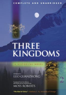 Three Kingdoms Pt. 2 Three Kingdoms, A Historical Novel Complete and Unabridged by Guanzhong Luo