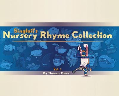 Singtail's Nursery Rhyme Collection: Vol.1 by Thomas Edward Mann
