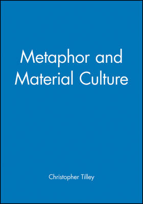 Metaphor and Material Culture by Christopher Tilley