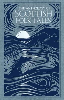 The Anthology of Scottish Folk Tales by Various